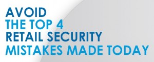 Top 4 Retail Security Mistakes You Don't Want To Make